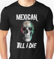 Mexican Til I Die Unisex T-Shirt