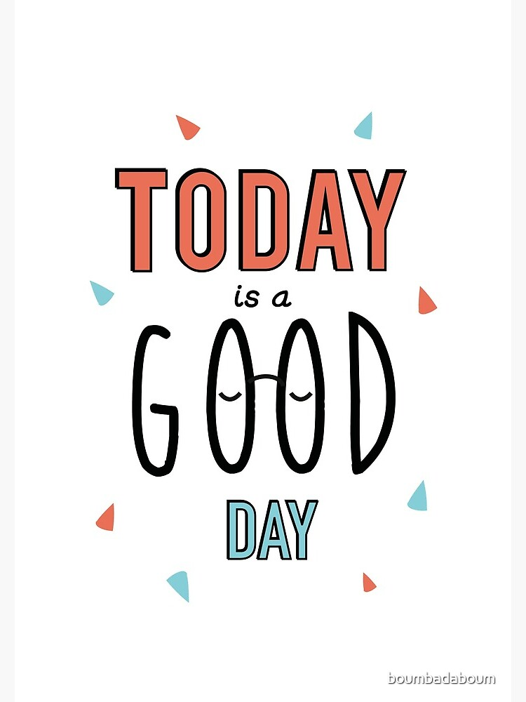 «Today is a good day!» par boumbadaboum