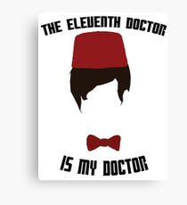 The Eleventh Doctor Is My Doctor Canvas Print