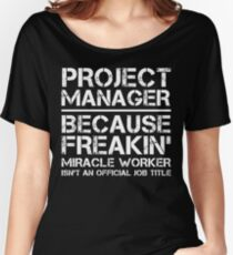Project Manager Because Freakin' Miracle Worker Is Not An Official Job Title Women's Relaxed Fit T-Shirt