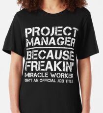 Project Manager Because Freakin' Miracle Worker Is Not An Official Job Title Slim Fit T-Shirt