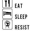 Eat Sleep Resist Fight Political Corruption in American Government by electrovista