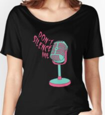 DON'T SILENCE ME Women's Relaxed Fit T-Shirt