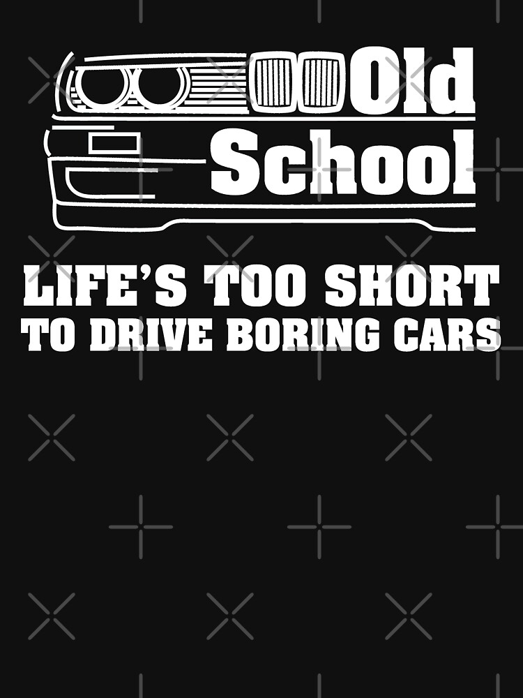 E30 Life's too short to drive boring cars - White | Classic T-Shirt