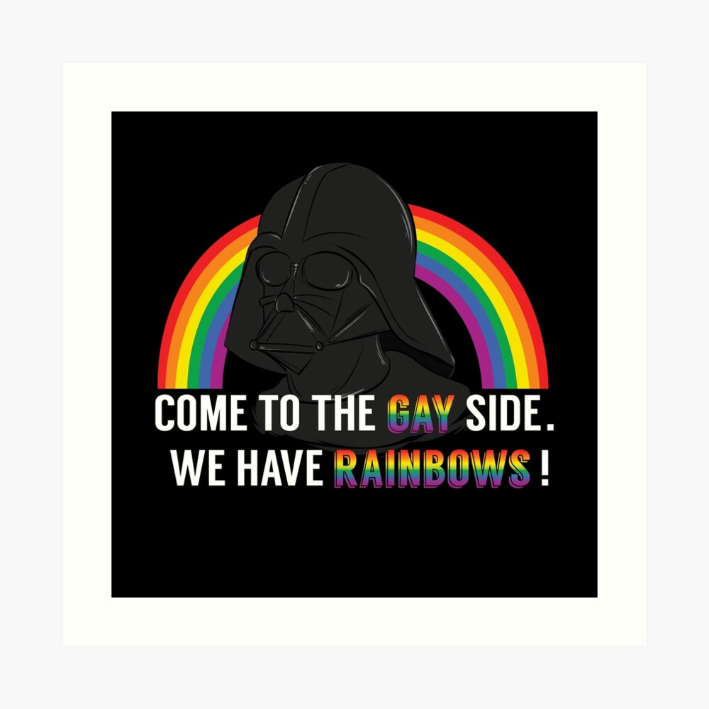 Come to the Gay Side, we Have Rainbows! Art Print