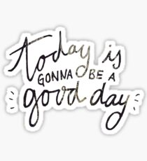 today is gonna be a good day Sticker
