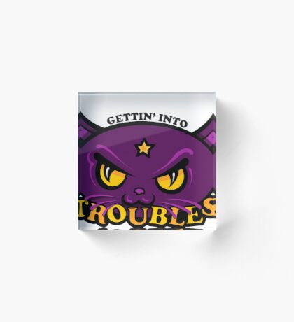 Star Belle - Gettin' Into TROUBLES Acrylic Block