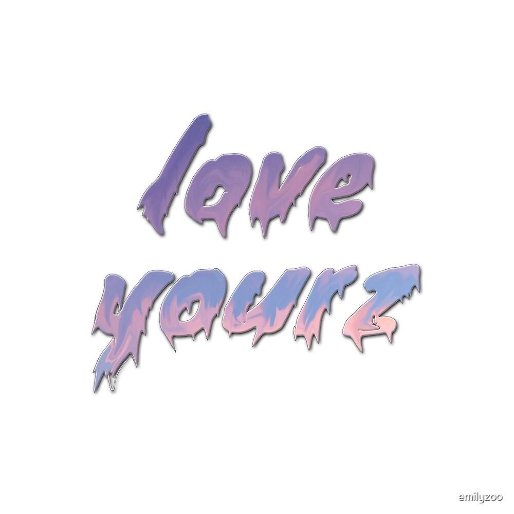 LOVE YOURZ by emilyzoo