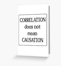 Logic - Correlation does not mean Causation Greeting Card
