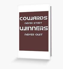 Cowards Never Start Winners Never Quit Greeting Card