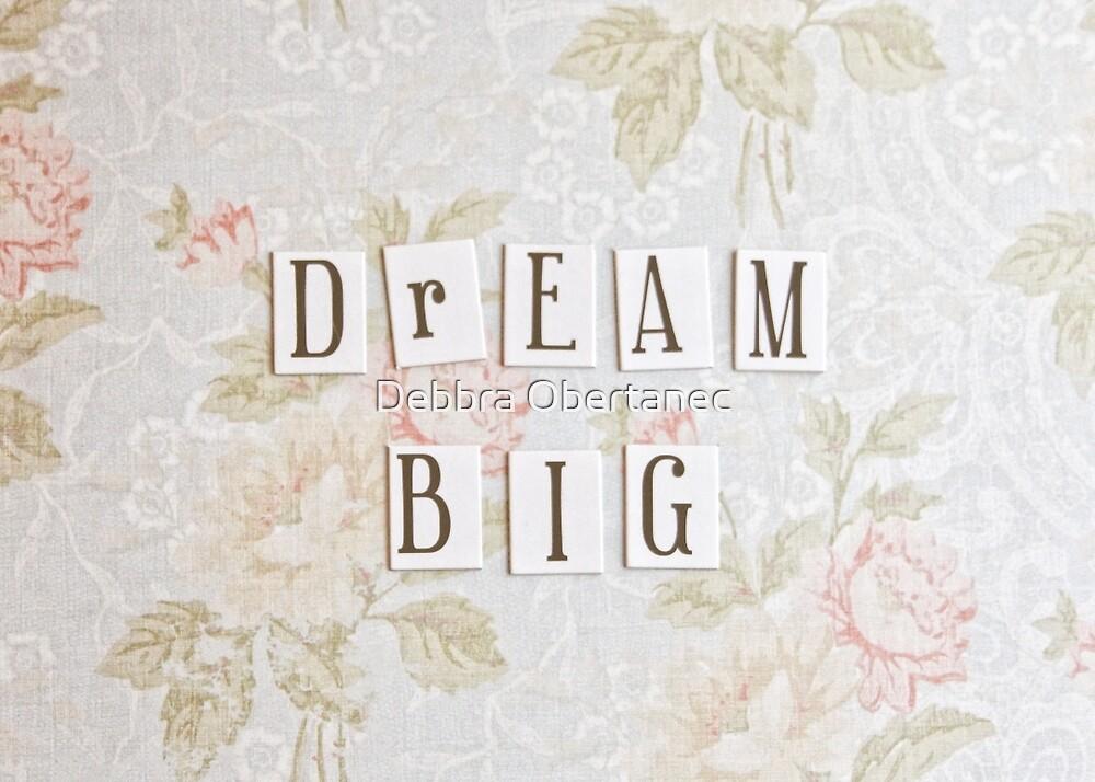 Dream Big by Debbra Obertanec