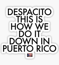 Despacito, This is How We Do It Down in Puerto Rico Sticker