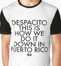 Despacito, This is How We Do It Down in Puerto Rico Graphic T-Shirt