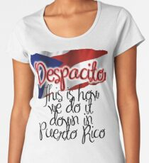 Despacito, This is How We Do It Down in Puerto Rico Women's Premium T-Shirt
