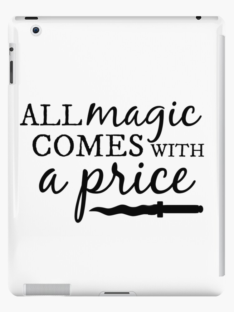 All Magic Comes With A Price Ipad Case Skin By Lindseycharming Redbubble