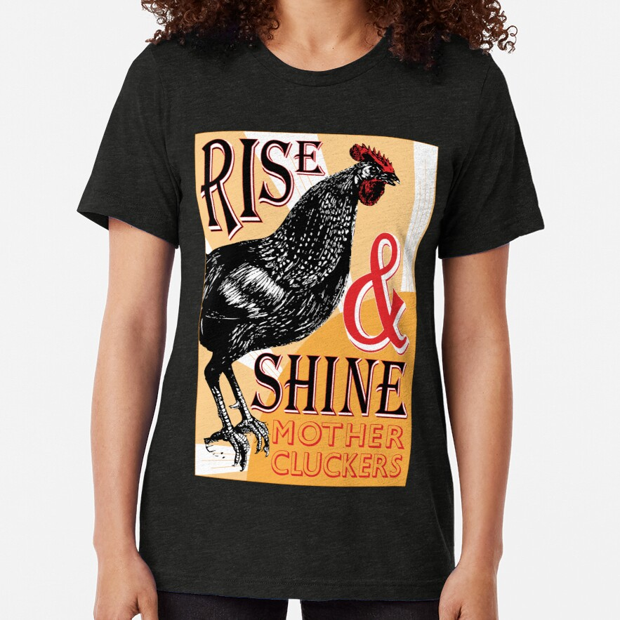 Rise and Shine Mother Cluckers   Vintage Rooster   Nature's Alarm Clock    Tri-blend T-Shirt