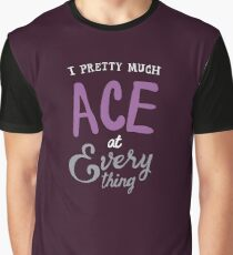 I pretty much ACE at everything Graphic T-Shirt