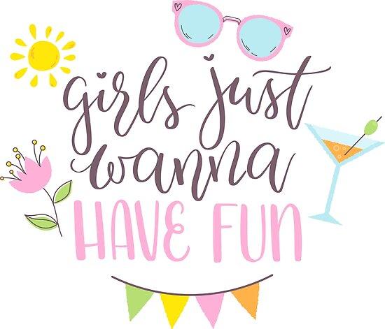 Girls Just Wanna Have Fun - Girl - T-Shirt | TeePublic