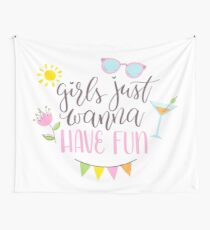 Girls Just Wanna Have Fun Wall Tapestry