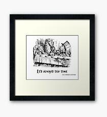 It's always tea time. Framed Print