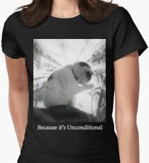 Because it's Unconditional Women's Fitted T-Shirt