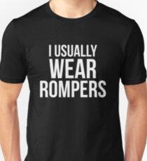 I Usually Wear Rompers Unisex T-Shirt