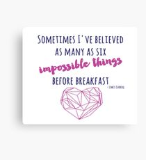 Sometimes I've believed as many as six impossible things Canvas Print