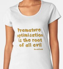 Premature optimization is the root of all evil - Donald Knuth Women's Premium T-Shirt