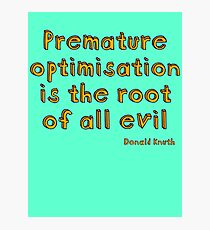 Premature optimization is the root of all evil - Donald Knuth Photographic Print