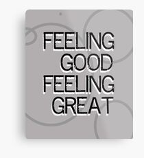 Feeling Good Feeling Great Metal Print
