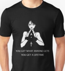 You get what anyone gets you get a lifetime death t-shirts Unisex T-Shirt