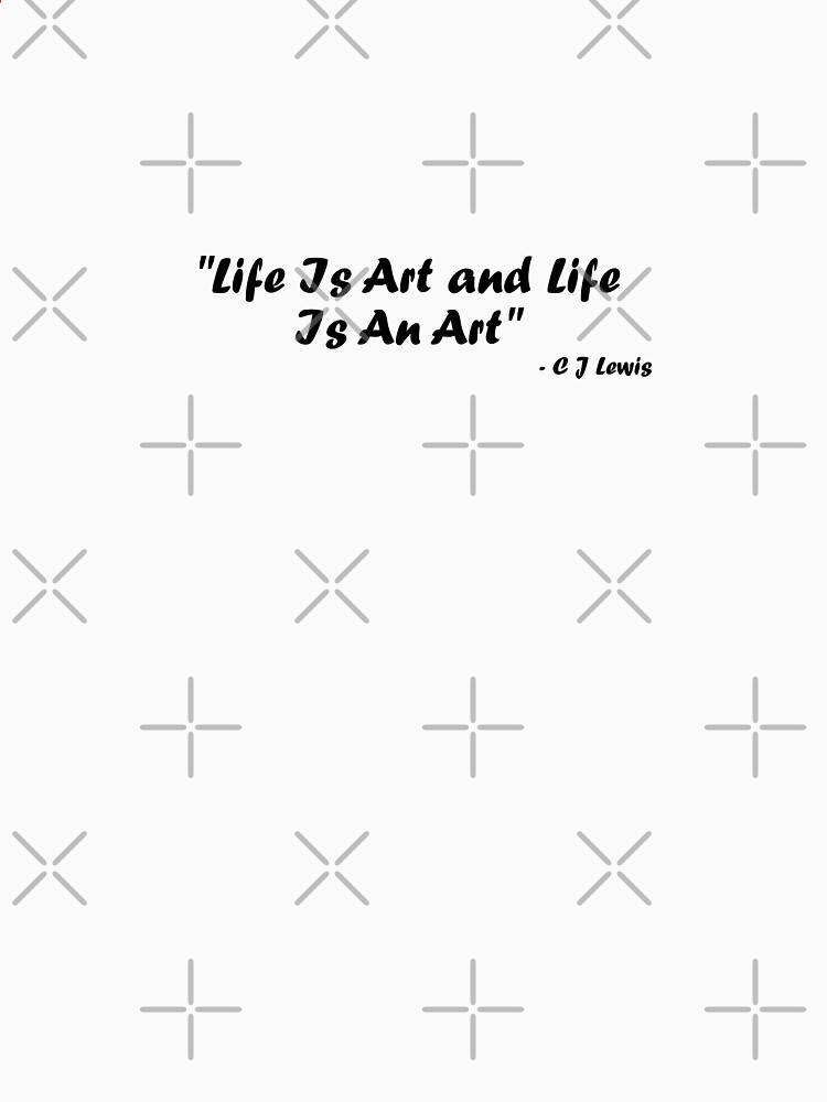 Life Is Art And Life Is An Art (black writing on light t's) by chrisjoy