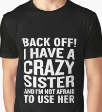 Back Off I Have A Crazy Sister Use Her Funny Sarcam Graphic T-Shirt