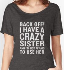 Back Off I Have A Crazy Sister Use Her Funny Sarcam Women's Relaxed Fit T-Shirt