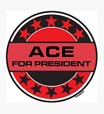 ACE FOR PRESIDENT Photographic Print