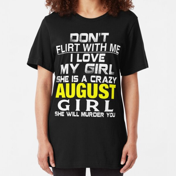 Don't Flirt with me I love My Girl She is a crazy AUGUST Girl She will murder you Essential T-Shirt