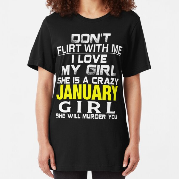Don't Flirt with me I love My Girl She is a crazy JANUARY Girl She will murder you Essential T-Shirt