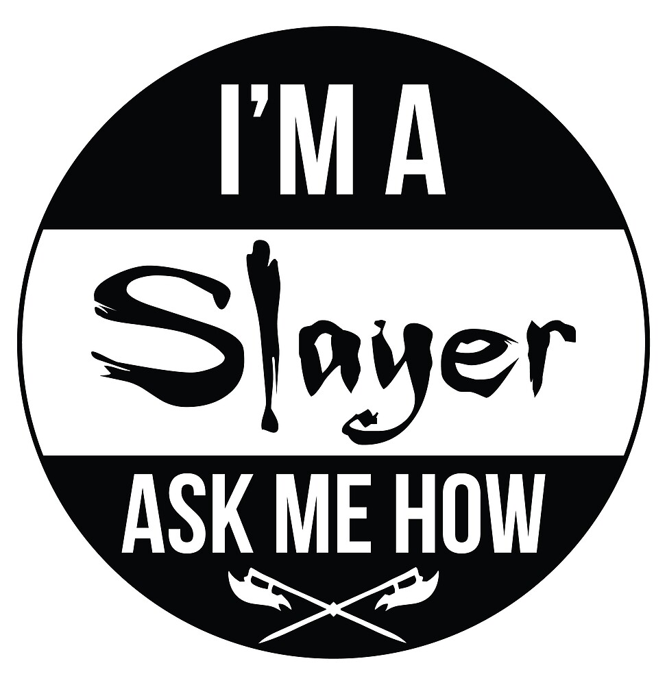 I'm a Slayer, Ask Me How! by shaileyann