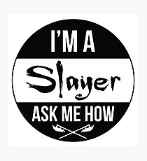 I'm a Slayer, Ask Me How! Photographic Print