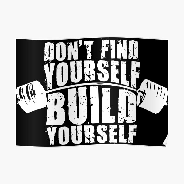Don't Find Yourself, Build Yourself - Barbell Poster