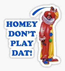 Homey Don't Play Dat! Sticker