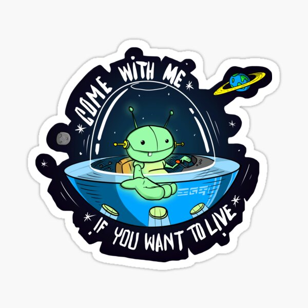 Come with me if you want to Live! Sticker