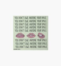 You Don't Owe Anyone Your Smile Art Board