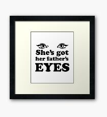 She's Got Her Father's Eyes Father's Day Shirt For Daughter Framed Print