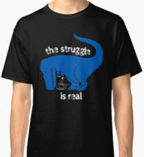 T Rex The Struggle Is Real coffee Classic T-Shirt