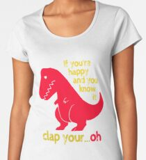 T Rex If you're happy & you know it clap your hand Women's Premium T-Shirt