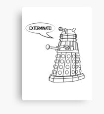 You'll be Exterminated! Canvas Print
