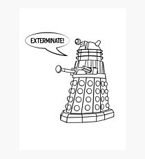 You'll be Exterminated! Photographic Print