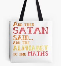 And Then Satan Said...Add the Alphabet to the Maths Funny Teacher Student Mathematics Tote Bag
