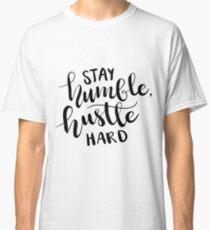 Stay Humble, Hustle Hard Classic T-Shirt
